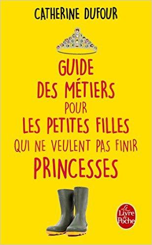 Guide des métiers pour les petites filles qui ne veulent pas devenir princesses
